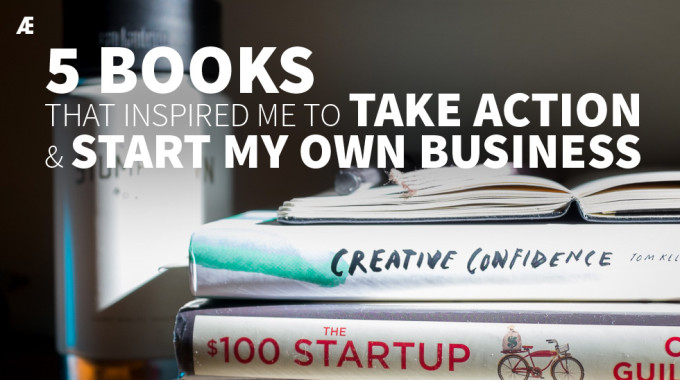 5 Books That Inspired Me To Take Action And Start My Own Business