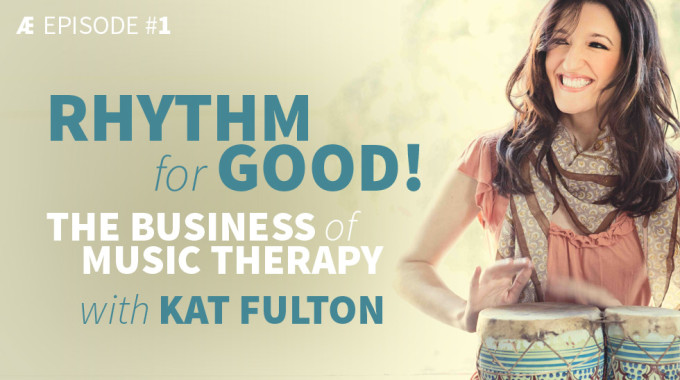 Rhythm For Good! The Business Of Music Therapy With Kat Fulton