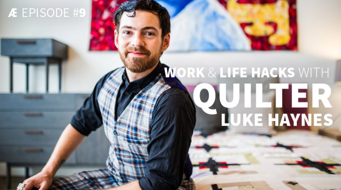 Work & Life Hacks With Quilter Luke Haynes